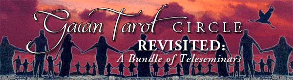 Gaian Tarot Circle Revisited