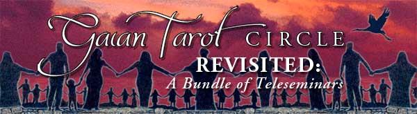 Gaian Tarot Circle Revisited